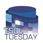 #TSQLTuesday